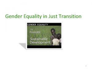 Gender Equality in Just Transition GENDER EQUALITY 1