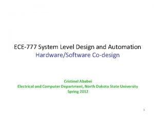 ECE777 System Level Design and Automation HardwareSoftware Codesign