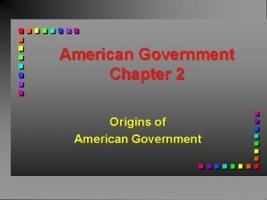 American Government Chapter 2 Origins of American Government
