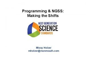 Programming NGSS Making the Shifts Missy Holzer mholzermonmouth