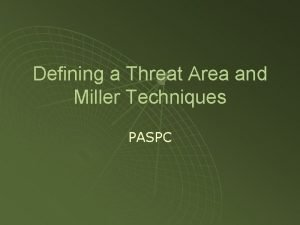 Defining a Threat Area and Miller Techniques PASPC