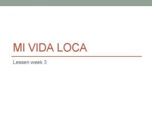 MI VIDA LOCA Lessen week 3 Wat gaan