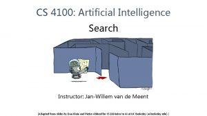 CS 4100 Artificial Intelligence Search Instructor JanWillem van