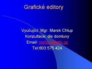 Grafick editory Vyuujc Mgr Marek Chlup Konzultace dle