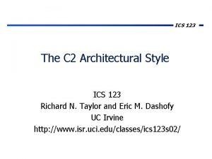 ICS 123 The C 2 Architectural Style ICS