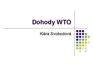Dohody WTO Klra Svobodov Dohody v rmci WTO