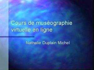 Cours de musographie virtuelle en ligne Nathalie Duplain