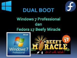 DUAL BOOT Pengertian Dual Boot Dual boot adalah