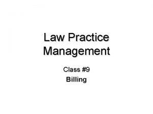 Law Practice Management Class 9 Billing Billing Essentials