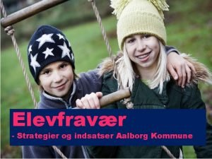 Elevfravr Strategier og indsatser Aalborg Kommune Hvem er