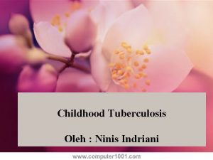Childhood Tuberculosis Oleh Ninis Indriani OUT LINE 1