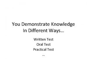 You Demonstrate Knowledge In Different Ways Written Test