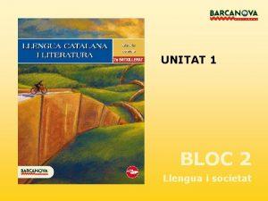 UNITAT 1 BLOC 2 Llengua i societat UNITAT