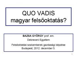 QUO VADIS magyar felsoktats BAZSA GYRGY prof em