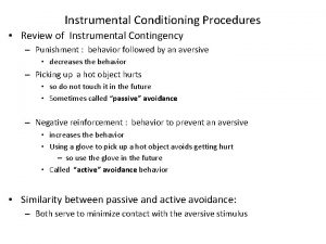 Instrumental Conditioning Procedures Review of Instrumental Contingency Punishment