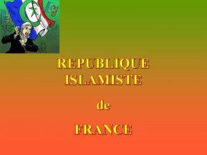REPUBLIQUE ISLAMISTE de FRANCE La France Nous Sommes