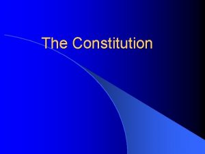 The Constitution Constitution l Definition A nations basic