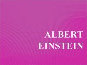 ALBERT EINSTEIN UVOD ALBERT EINSTEIN roen je 14