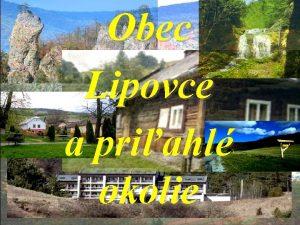Obec Lipovce a priahl okolie Kde sa nachdza