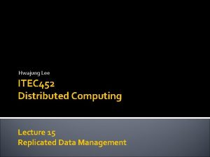 Hwajung Lee ITEC 452 Distributed Computing Lecture 15