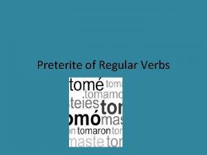 Preterite of Regular Verbs Preterite tense The preterite