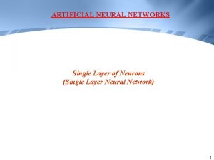 ARTIFICIAL NEURAL NETWORKS Single Layer of Neurons Single