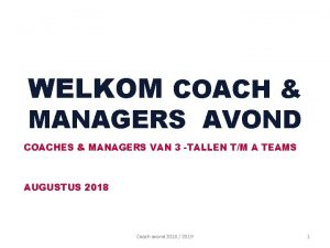 WELKOM COACH MANAGERS AVOND COACHES MANAGERS VAN 3