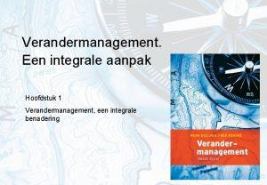 Verandermanagement Een integrale aanpak Hoofdstuk 1 Verandermanagement een