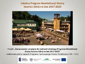 Lokalny Program Rewitalizacji Gminy IwoniczZdrj na lata 2017