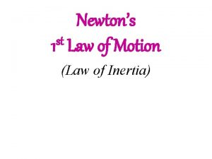 Newtons st 1 Law of Motion Law of