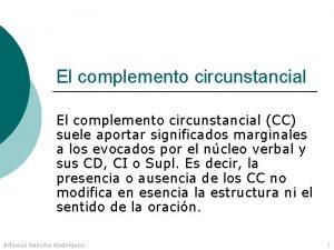 El complemento circunstancial CC suele aportar significados marginales