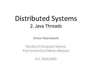 Distributed Systems 2 Java Threads Simon Razniewski Faculty