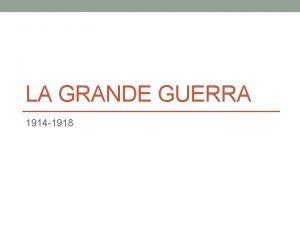 LA GRANDE GUERRA 1914 1918 1914 28 giugno