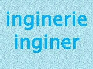 inginerie inginer Ce este ingineria Ingineria reprezint disciplina