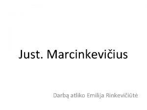 Just Marcinkeviius Darb atliko Emilija Rinkeviit Justinas Marcinkeviius