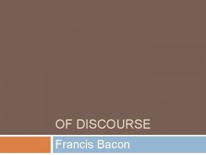 OF DISCOURSE Francis Bacon Of Discourse Some in