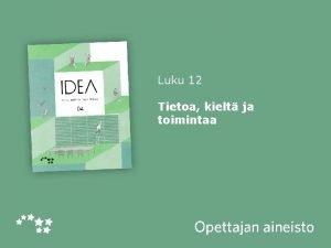 Luku 12 Tietoa kielt ja toimintaa Idea 04