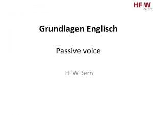 Grundlagen Englisch Passive voice HFW Bern Passive voice