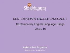 Anglistics Study Programme CONTEMPORARY ENGLISH LANGUAGE 8 Contemporary