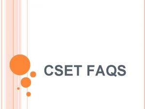 CSET FAQS CSET FAQS Why do I need