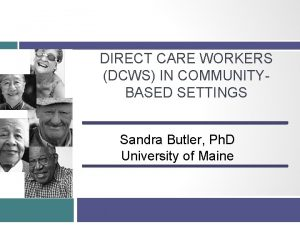 DIRECT CARE WORKERS DCWS IN COMMUNITYBASED SETTINGS Sandra