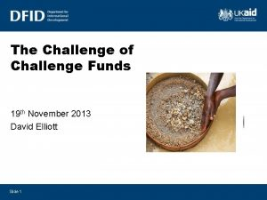 The Challenge of Challenge Funds 19 th November