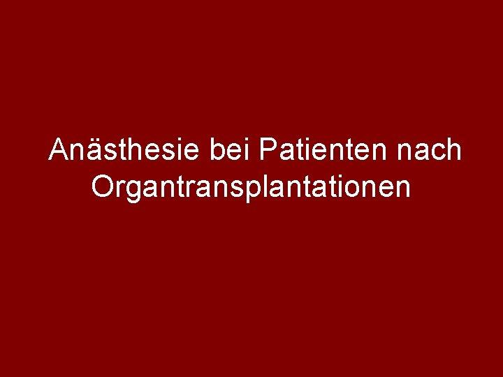 Ansthesie bei Patienten nach Organtransplantationen Durch Fortschritte in