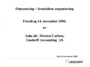 Outsourcing fremtidens organisering Foredrag 14 november 2006 av