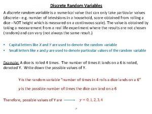 Discrete Random Variables A discrete random variable is