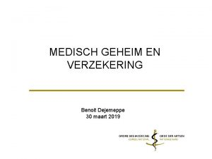 MEDISCH GEHEIM EN VERZEKERING Benoit Dejemeppe 30 maart