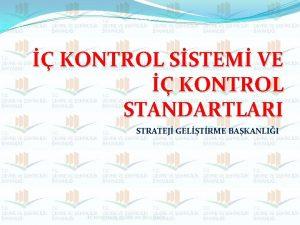 KONTROL SSTEM VE KONTROL STANDARTLARI STRATEJ GELTRME BAKANLII