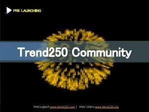 PRE LAUNCHING Trend 250 Community Websupport www trend