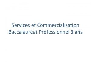 Services et Commercialisation Baccalaurat Professionnel 3 ans Thme