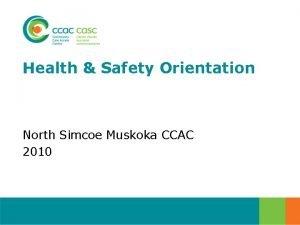 Health Safety Orientation North Simcoe Muskoka CCAC 2010